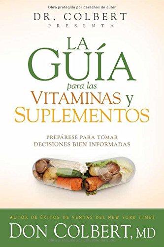 La guía para las vitaminas y suplementos del Dr. Colbert: Prepárese Para...