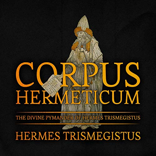 Corpus Hermeticum: The Divine Pymander of Hermes Trismegistus audiobook cover art