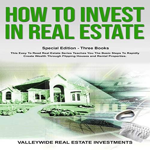 How to Invest in Real Estate     This Easy to Read Real Estate Series Teaches You the Basic Steps to Rapidly Create Wealth Through Flipping Houses and Rental Properties: Special Edition, 3 Book Bundle              By:                                                                                                                                 Valleywide Real Estate Investments                               Narrated by:                                                                                                                                 John Tomasevich,                                                                                        Gary Westphalen                      Length: 2 hrs and 40 mins     Not rated yet     Overall 0.0