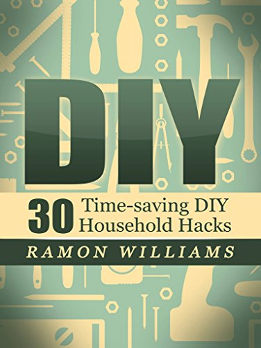 DIY: 30 Time-saving DIY Household Hacks For Cleaning, Decluttering, Organizing Your Home: Enjoy Life, Do More With Minimal Effort (DIY Household Hacks, DIY Cleaning, DIY Project) (English Edition)