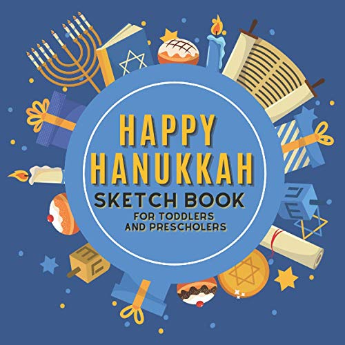 Happy Hanukkah Sketch Book for Toddlers and Prescholers: Drawing Pad for Girls and Boys. Perfect for: Pencil, Gel Pens, Acrylic Marker, Crayons, Watercolor Paints for Drawing Practice