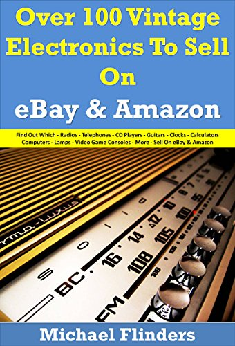 Over 100 Vintage Electronics To Sell On eBay And Amazon: Radios - Telephones - CD Players - Guitars - Clocks - Calculators Computers - Lamps - Video Game ... - To Sell On eBay & Amazo (English Edition)