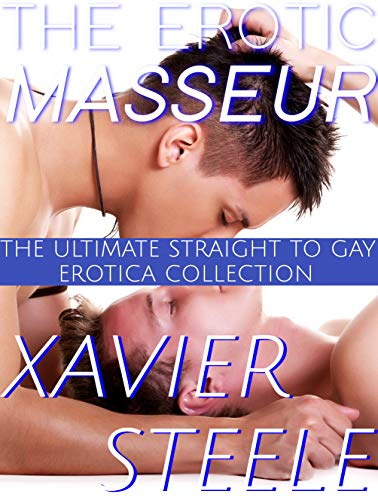 The Erotic Masseur : The Ultimate Collection of Straight to Gay Erotica...