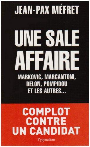 Une sale affaire : Markovic, Marcantoni, Delon, Pompidou et les autres...