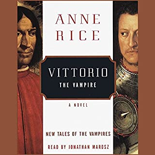 Vittorio the Vampire                   By:                                                                                                                                 Anne Rice                               Narrated by:                                                                                                                                 Jonathan Marosz                      Length: 7 hrs and 18 mins     142 ratings     Overall 3.9