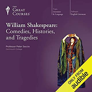 William Shakespeare: Comedies, Histories, and Tragedies                   Written by:                                                                                                                                 Peter Saccio,                                                                                        The Great Courses                               Narrated by:                                                                                                                                 Peter Saccio                      Length: 18 hrs and 8 mins     15 ratings     Overall 4.7