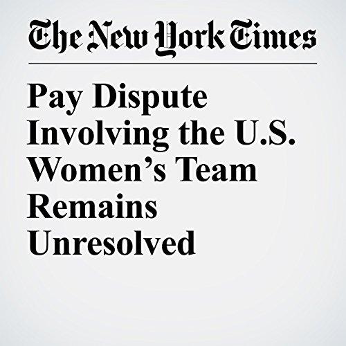 Pay Dispute Involving the U.S. Women's Team Remains Unresolved copertina