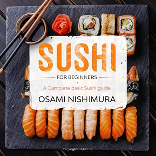 Sushi for beginners: A Complete beginner's Sushi guide illustrated Step by Step! Discover Features, Basics and How to Make Sushi at Home by delicious Easy Sushi Recipes