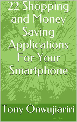 22 Shopping and Money Saving Applications For Your Smartphone (English Edition)