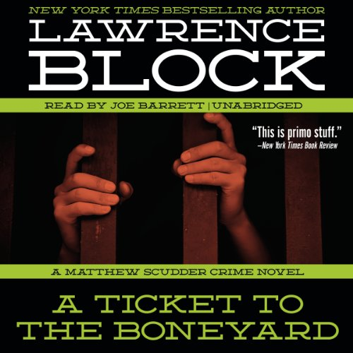 A Ticket to the Boneyard     A Matthew Scudder Crime Novel, Book 8              By:                                                                                                                                 Lawrence Block                               Narrated by:                                                                                                                                 Joe Barrett                      Length: 8 hrs and 12 mins     12 ratings     Overall 4.8