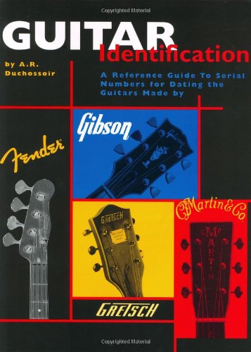Guitar Identification: A Reference Guide to Serial Numbers for Dating the Guitars Made by Fender, Gibson, Gretsch, C.F. Martin & Co