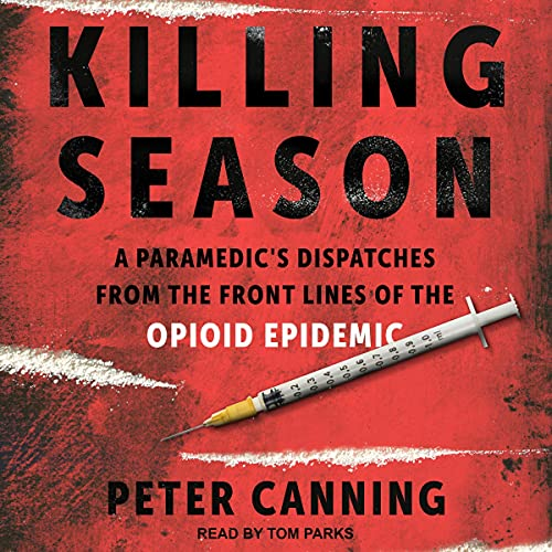 Download Killing Season: A Paramedic's Dispatches from the Front Lines of the Opioid Epidemic audio book