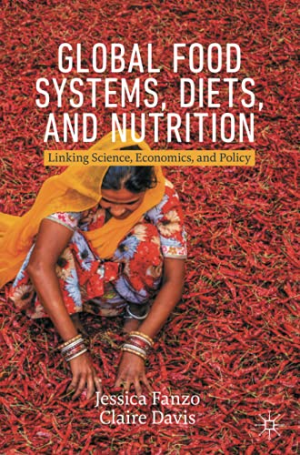 Compare Textbook Prices for Global Food Systems, Diets, and Nutrition: Linking Science, Economics, and Policy Palgrave Studies in Agricultural Economics and Food Policy 1st ed. 2021 Edition ISBN 9783030727628 by Fanzo, Jessica,Davis, Claire