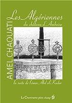 Les Algériennes du château d'Amboise - La suite de l'émir Abd el-Kader d'Amel Chaouati