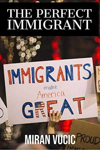 THE PERFECT IMMIGRANT: Immigrants Make America Great