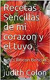 Recetas Sencillas de mi corazon y el tuyo: Judy's Rincon Boricua