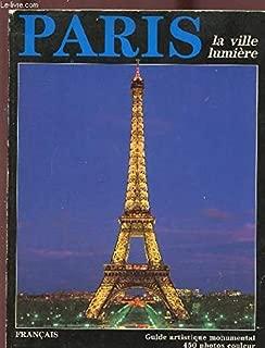 Paris, la ville lumiere (Monumental art guide, 450 colour photographs)