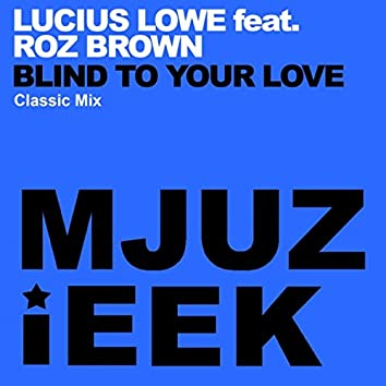 Blind To Your Love (Classic Mix)