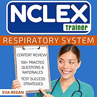 NCLEX: Respiratory System     The NCLEX Trainer: Content Review, 100+ Specific Practice Questions & Rationales, and Strategies for Test Success              By:                                                                                                                                 Eva Regan                               Narrated by:                                                                                                                                 Elaine Kellner                      Length: 2 hrs and 23 mins     Not rated yet     Overall 0.0