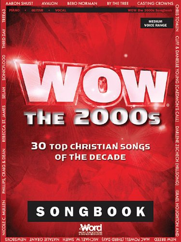 Wow The 2000s Songbook: 30 Top Christian Songs of the Decade: Medium Voice Range