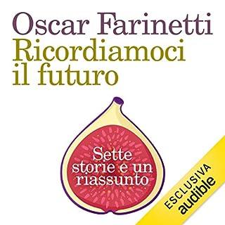 Ricordiamoci il futuro     Sette storie e un riassunto              Di:                                                                                                                                 Oscar Farinetti                               Letto da:                                                                                                                                 Oliviero Cappellini                      Durata:  3 ore e 56 min     17 recensioni     Totali 3,2