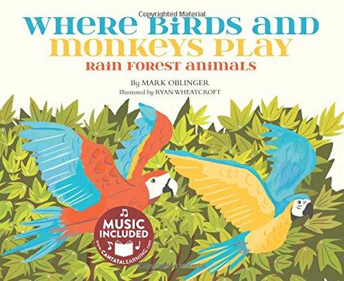Where Birds and Monkeys Play: Rainforest Animals (Animal World)