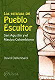 Las estatuas del Pueblo Escultor: San Agustín y el Macizo Colombiano
