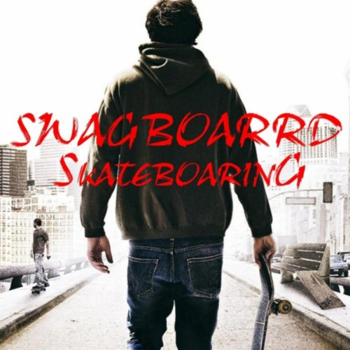 Swagboard Skateboarding [Explicit]