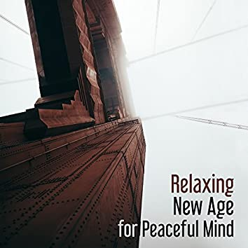 Relaxing New Age for Peaceful Mind – Stress Relief, Easy Listening, Calm Mind, Music to Relax, Inner Silence