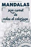 MANDALAS  Mon carnet de notes et coloriage: Cahier livre de Coloriage anti-stress pour adultes |idée cadeau pour passionnés de mandala coloriage et ... A5 ligné original de 100 pages 6x9 pouces