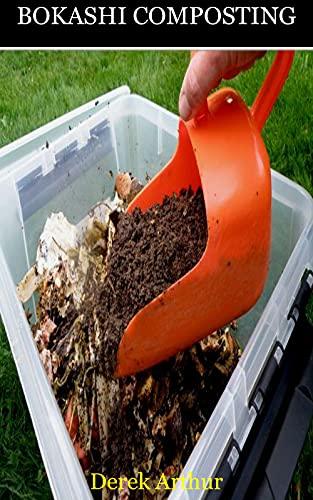 BOKASHI COMPOSTING: A Step By Step Guide To Bokashi Composting (English Edition)