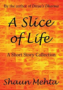 A Slice of Life: A Short Story Collection by [Shaun Mehta]