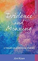 Evidence and Meaning: A Theory of Historical Studies (Making Sense of History, 28)