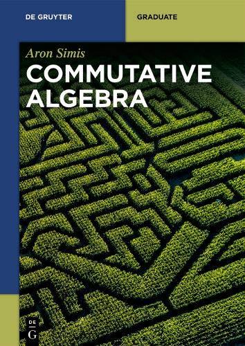 Commutative Algebra (De Gruyter Textbook)