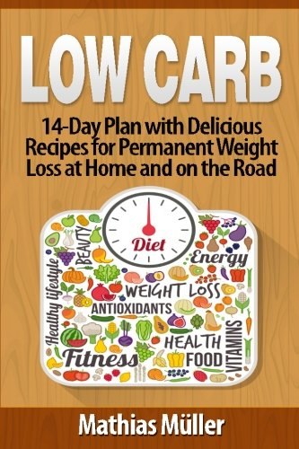 Low Carb Recipes: 14-Day Plan with Delicious Recipes for Permanent Weight Loss at Home and on the Ro