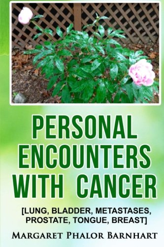 Personal Encounters with Cancer: Lung, Bladder, Metastases, Prostate, Tongue, Breast