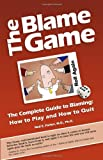 Image of The Blame Game: The Complete Guide to Blaming: How to Play and How to Quit