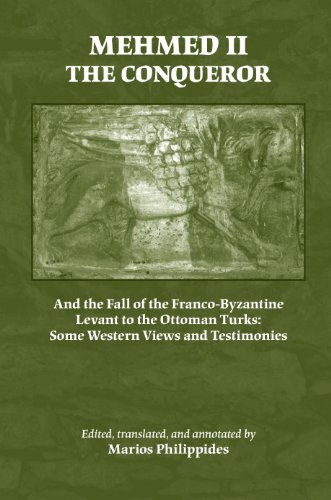 Mehmed II the Conqueror: And the Fall of the Franco-Byzantine Levant to the Ottoman Turks: Some Western Views and Testimonies (Medieval and Renaissance Texts and Studies, Band 302)