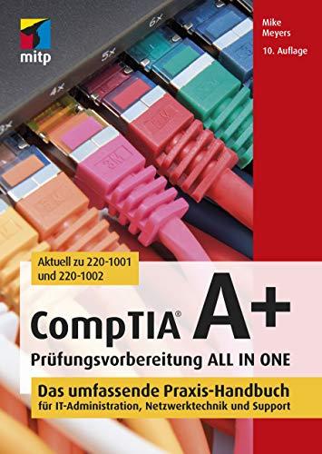 CompTIA A+ Prüfungsvorbereitung ALL IN ONE: Das umfassende Praxis-Handbuch für IT-Administration, Netzwerktechnik und Support (mitp Professional)