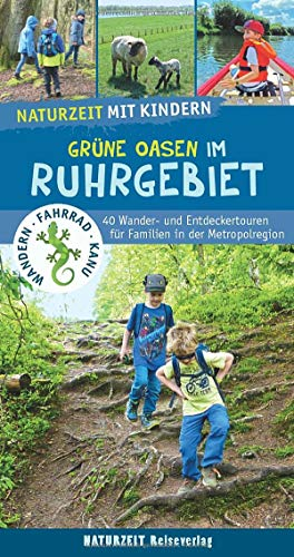 Naturzeit mit Kindern: Grüne Oasen im Ruhrgebiet: 40 Wander- und Entdeckertouren für Familien in der Metropolregion