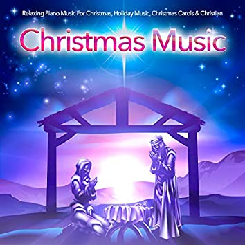 Relaxing Piano Music For Christmas, Holiday Music, Christmas Carols & Christian Christmas Music