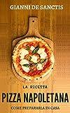 La ricetta della Pizza Napoletana… come prepararla a casa tua: miti da sfatare, gli accorgimenti,...