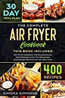 The Complete Air Fryer Cookbook: This Book Includes: Air Fryer Cookbook for Beginners and Mediterranean Diet for Beginners. Over 400 Recipes and a 30-Day Meal Plan