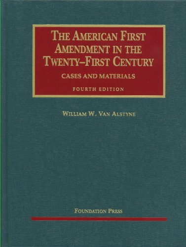 Van Alstyne's The American First Amendment in the Twenty-First Century, Cases and Materials, 4th (University Casebook Se