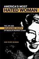 America's Most Hated Woman: The Life and Gruesome Death of Madalyn Murray O'Hair by Ann Rowe Seaman(2005-03-18)