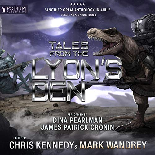 Tales from the Lyon's Den     Four Horsemen Tales, Book 4              By:                                                                                                                                 Chris Kennedy,                                                                                        Mark Wandrey,                                                                                        Robert E. Hampson,                   and others                          Narrated by:                                                                                                                                 James Patrick Cronin,                                                                                        Dina Pearlman                      Length: 16 hrs and 20 mins     19 ratings     Overall 4.8