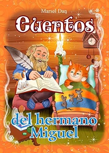 Los cuentos del hermano Miguel: Cuentos para los niños, relatos, parábolas (Cuentos de Marsel Dan) (Spanish Edition)