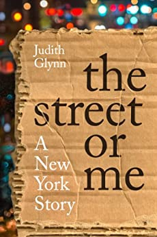 The Street or Me: A New York Story by [Judith Glynn]