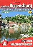 Rund um Regensburg: Bayerischer Jura – Vorderer Bayerischer Wald. 52 Touren. Mit GPS-Tracks