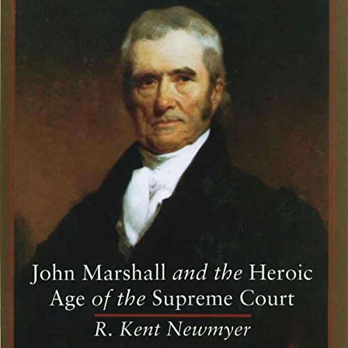 John Marshall and the Heroic Age of the Supreme Court Audiobook By R. Kent Newmyer cover art
